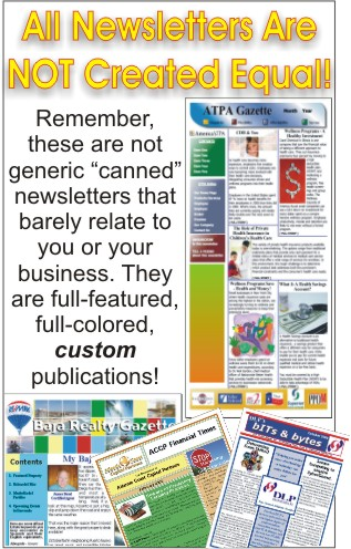 All Newsletter Are NOT Created Equal! Ours are CUSTOM crafted publications, not CANNED generics.